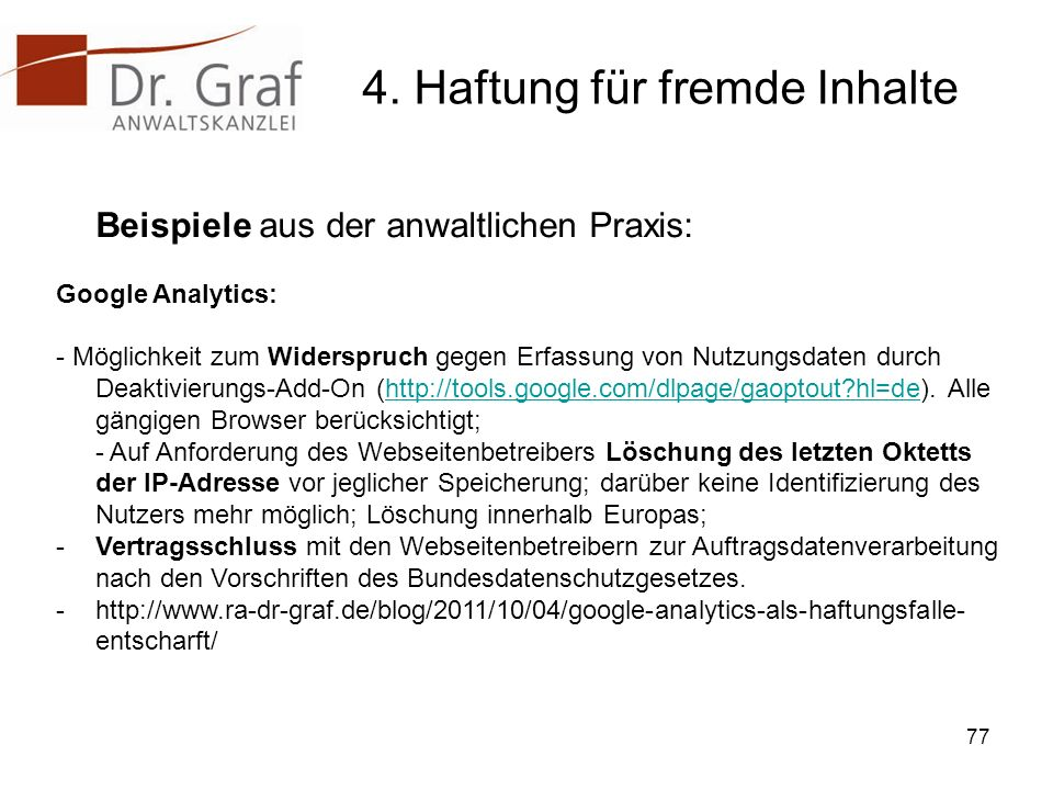 4. Haftung für fremde Inhalte Beispiele aus der anwaltlichen Praxis: Google Analytics: - Möglichkeit zum Widerspruch gegen Erfassung von Nutzungsdaten