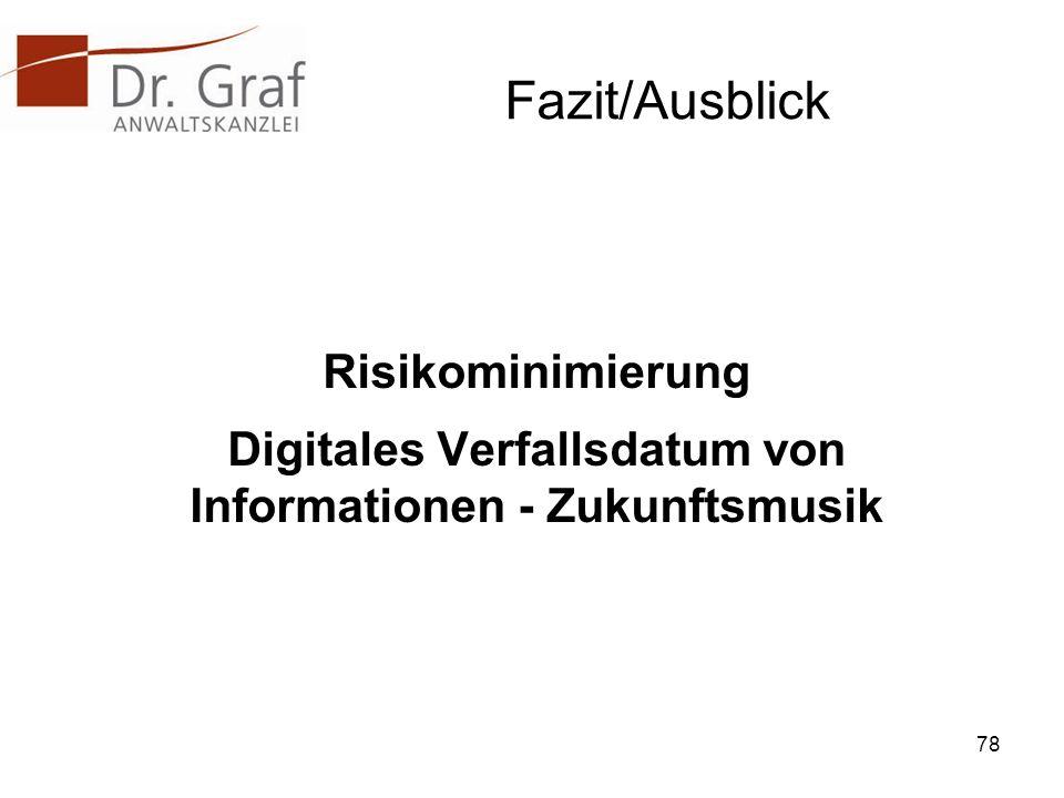 Fazit/Ausblick Risikominimierung Digitales Verfallsdatum von Informationen - Zukunftsmusik 78