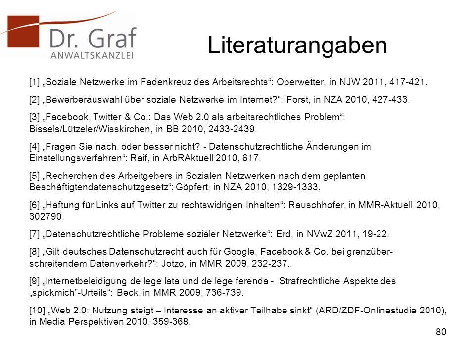 Literaturangaben [1] Soziale Netzwerke im Fadenkreuz des Arbeitsrechts: Oberwetter, in NJW 2011, 417-421.