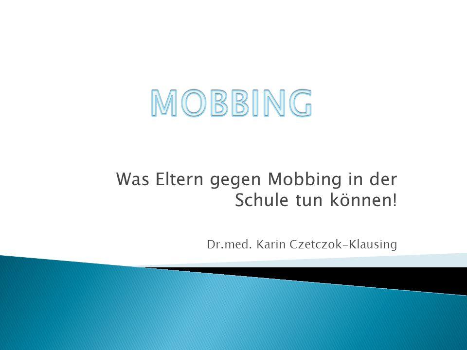 Was Eltern gegen Mobbing in der Schule tun können! Dr.med. Karin Czetczok-Klausing