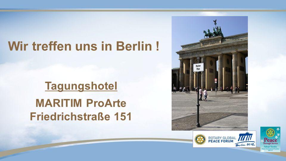 Wir treffen uns in Berlin ! Tagungshotel MARITIM ProArte Friedrichstraße 151
