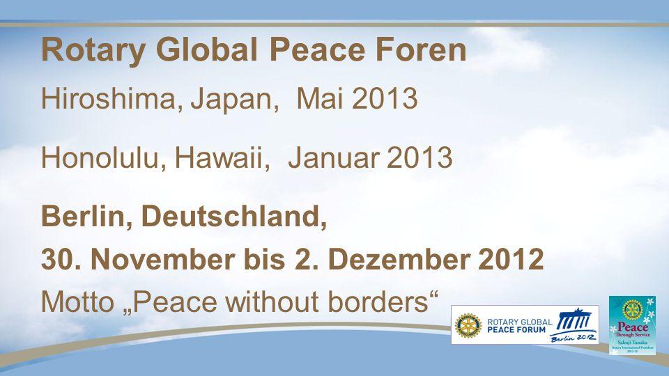Rotary Global Peace Forum Berlin für alle Rotarier weltweit für alle Rotaracter und Interacter weltweit für alle Rotary Ambassadorial Scholars für alle Rotary Peace Fellows und GSE Mitglieder und besonders für alle Mitglieder der Länderausschüsse