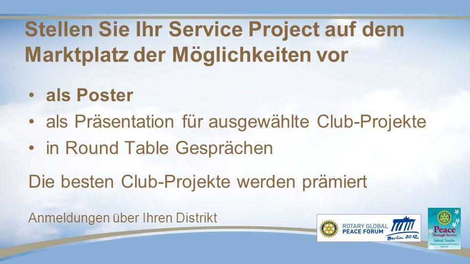 Stellen Sie Ihr Service Project auf dem Marktplatz der Möglichkeiten vor als Poster als Präsentation für ausgewählte Club-Projekte in Round Table Gesprächen Die besten Club-Projekte werden prämiert Anmeldungen über Ihren Distrikt