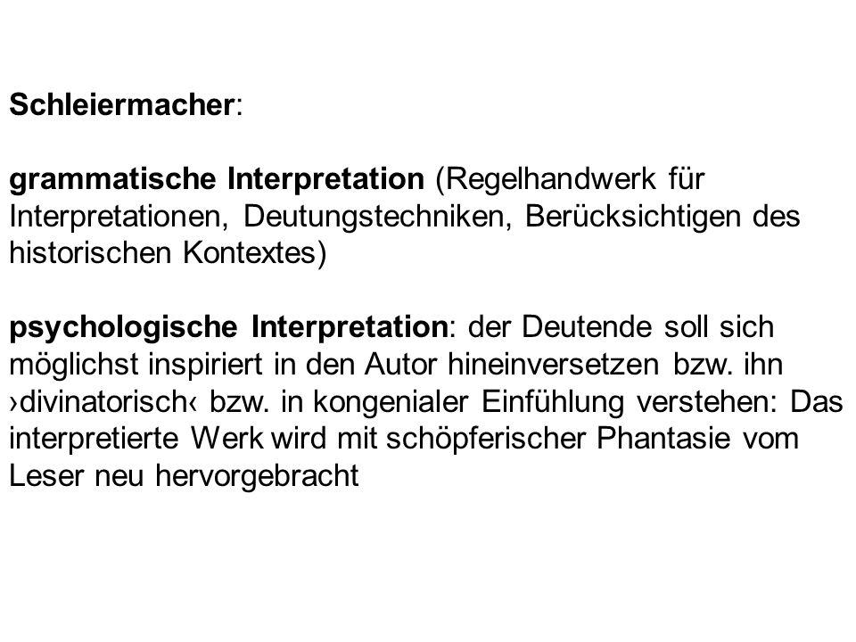 Schleiermacher: grammatische Interpretation (Regelhandwerk für Interpretationen, Deutungstechniken, Berücksichtigen des historischen Kontextes) psycho