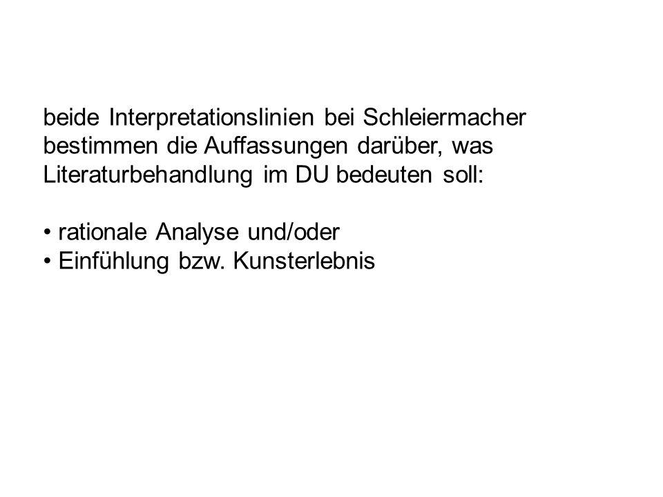 beide Interpretationslinien bei Schleiermacher bestimmen die Auffassungen darüber, was Literaturbehandlung im DU bedeuten soll: rationale Analyse und/