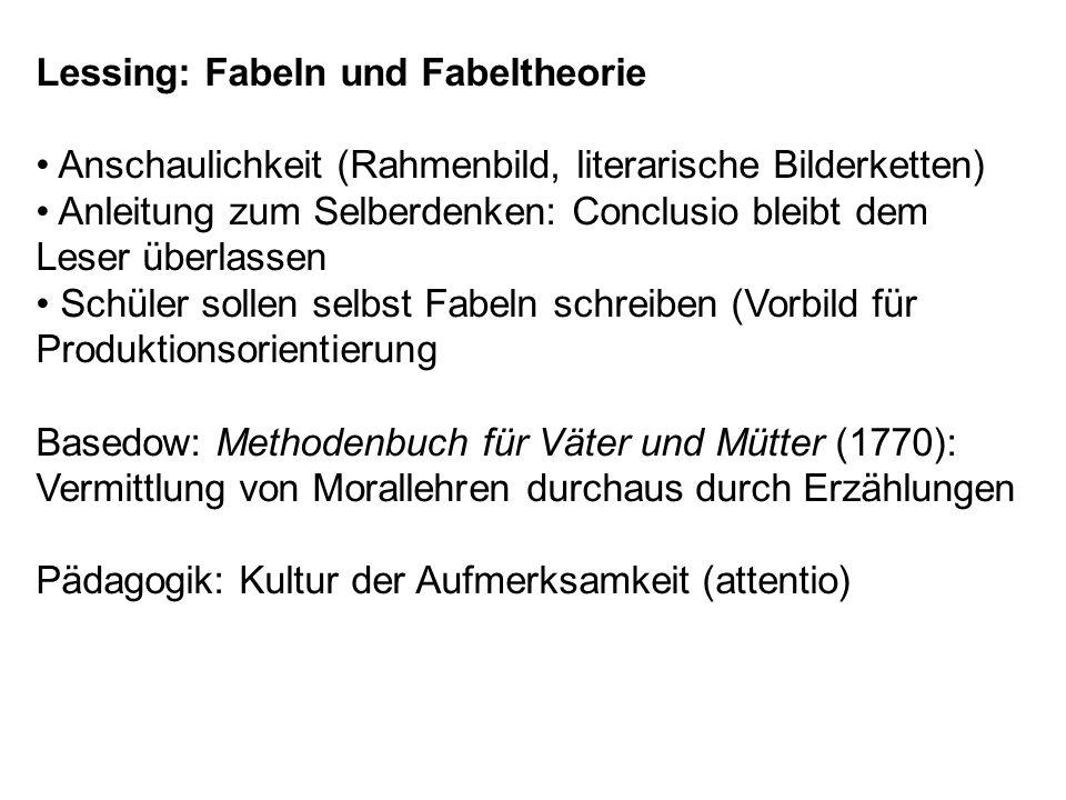 Lessing: Fabeln und Fabeltheorie Anschaulichkeit (Rahmenbild, literarische Bilderketten) Anleitung zum Selberdenken: Conclusio bleibt dem Leser überla