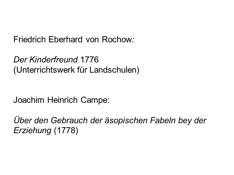 Friedrich Eberhard von Rochow: Der Kinderfreund 1776 (Unterrichtswerk für Landschulen) Joachim Heinrich Campe: Über den Gebrauch der äsopischen Fabeln
