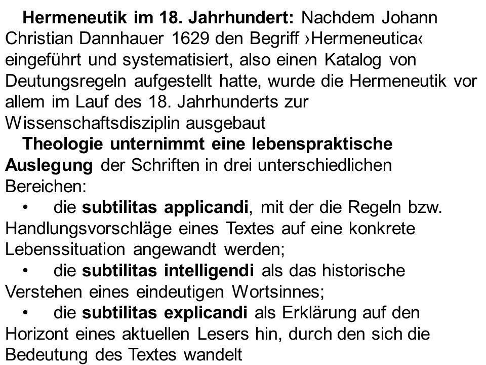 Hermeneutik im 18. Jahrhundert: Nachdem Johann Christian Dannhauer 1629 den Begriff Hermeneutica eingeführt und systematisiert, also einen Katalog von