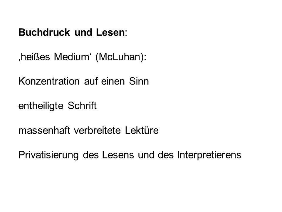 Buchdruck und Lesen: heißes Medium (McLuhan): Konzentration auf einen Sinn entheiligte Schrift massenhaft verbreitete Lektüre Privatisierung des Lesen