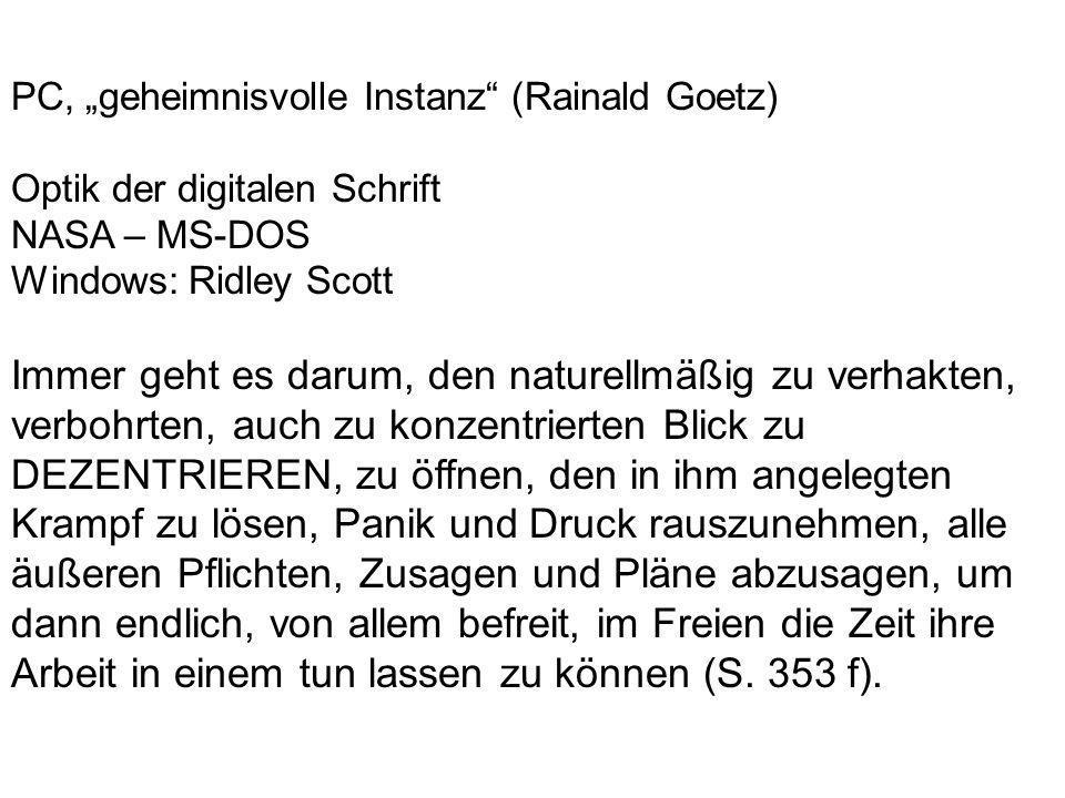 PC, geheimnisvolle Instanz (Rainald Goetz) Optik der digitalen Schrift NASA – MS-DOS Windows: Ridley Scott Immer geht es darum, den naturellmäßig zu v