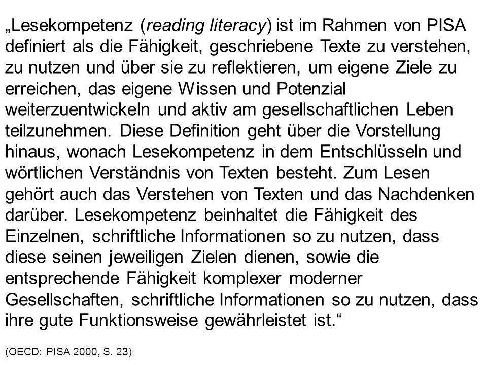 Lesekompetenz (reading literacy) ist im Rahmen von PISA definiert als die Fähigkeit, geschriebene Texte zu verstehen, zu nutzen und über sie zu reflek