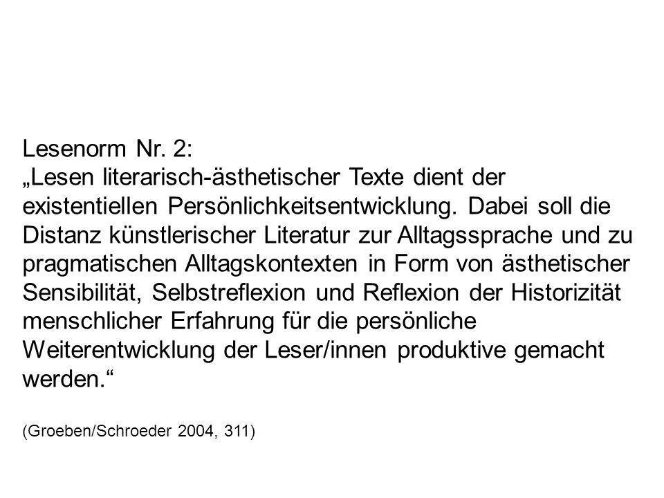 Lesenorm Nr. 2: Lesen literarisch-ästhetischer Texte dient der existentiellen Persönlichkeitsentwicklung. Dabei soll die Distanz künstlerischer Litera