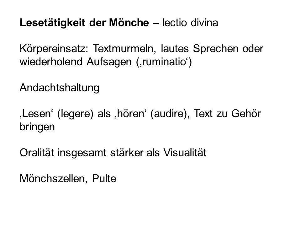 Lesetätigkeit der Mönche – lectio divina Körpereinsatz: Textmurmeln, lautes Sprechen oder wiederholend Aufsagen (ruminatio) Andachtshaltung Lesen (leg