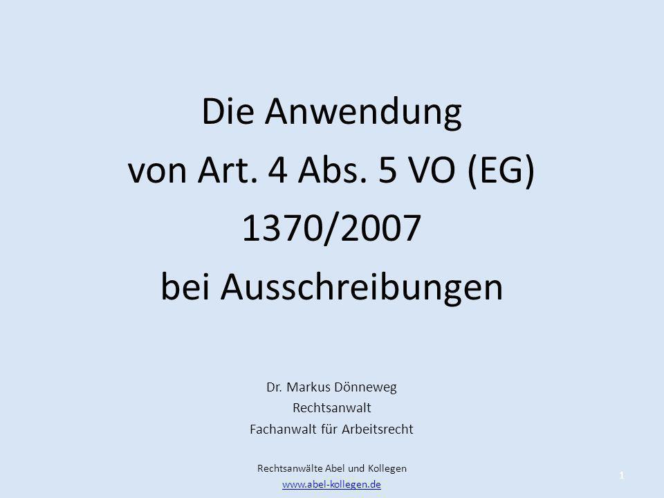 Die Anwendung von Art. 4 Abs. 5 VO (EG) 1370/2007 bei Ausschreibungen Dr. Markus Dönneweg Rechtsanwalt Fachanwalt für Arbeitsrecht Rechtsanwälte Abel