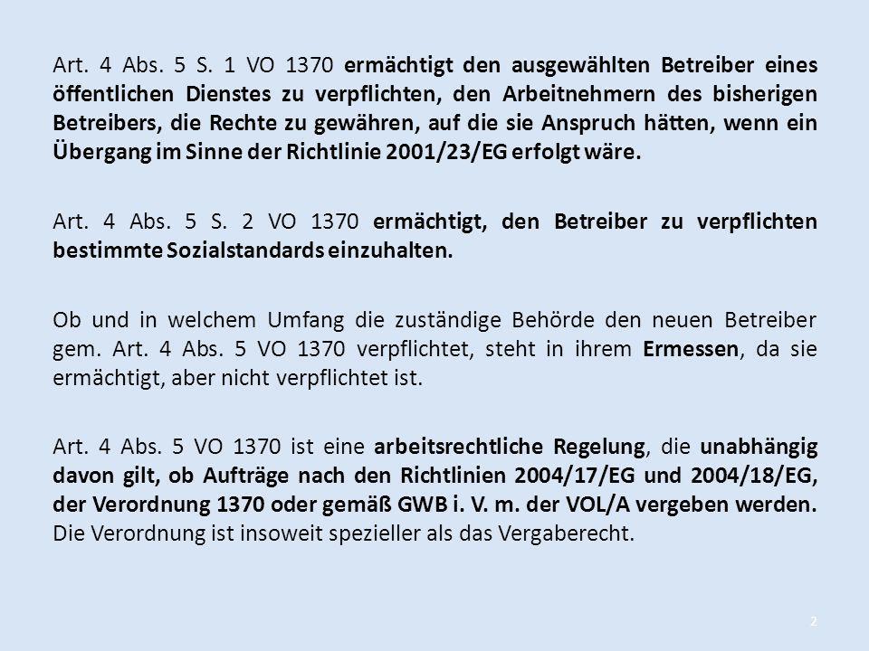Art. 4 Abs. 5 S. 1 VO 1370 ermächtigt den ausgewählten Betreiber eines öffentlichen Dienstes zu verpflichten, den Arbeitnehmern des bisherigen Betreib