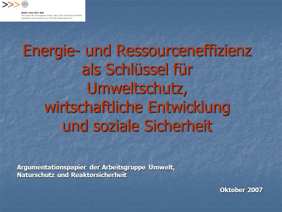 Energie- und Ressourceneffizienz als Schlüssel für Umweltschutz, wirtschaftliche Entwicklung und soziale Sicherheit Argumentationspapier der Arbeitsgr