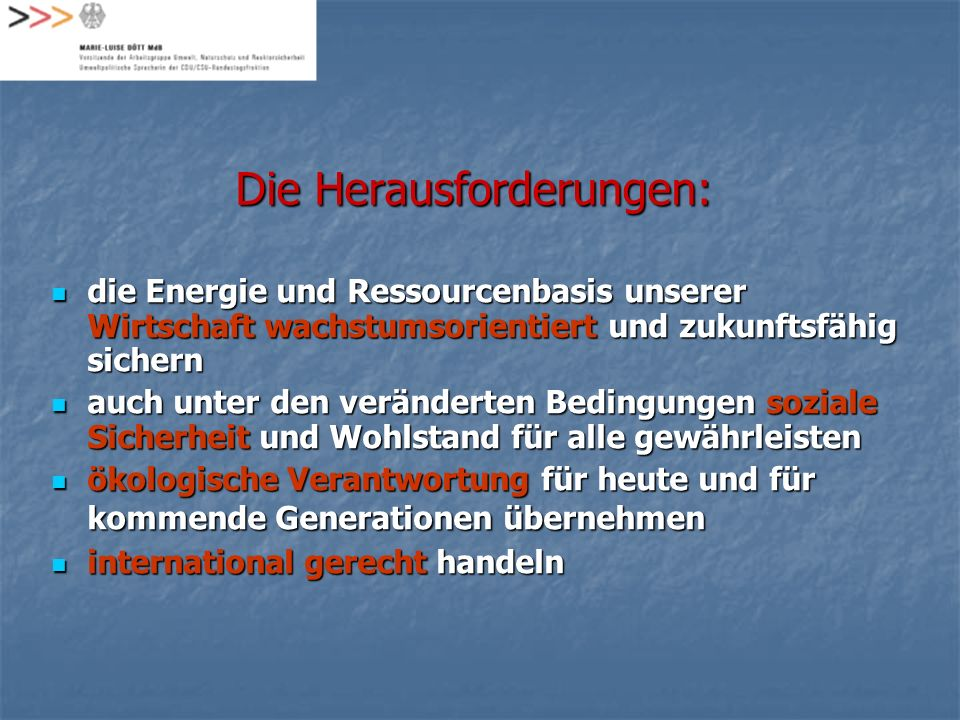 Die Herausforderungen: die Energie und Ressourcenbasis unserer Wirtschaft wachstumsorientiert und zukunftsfähig sichern die Energie und Ressourcenbasi