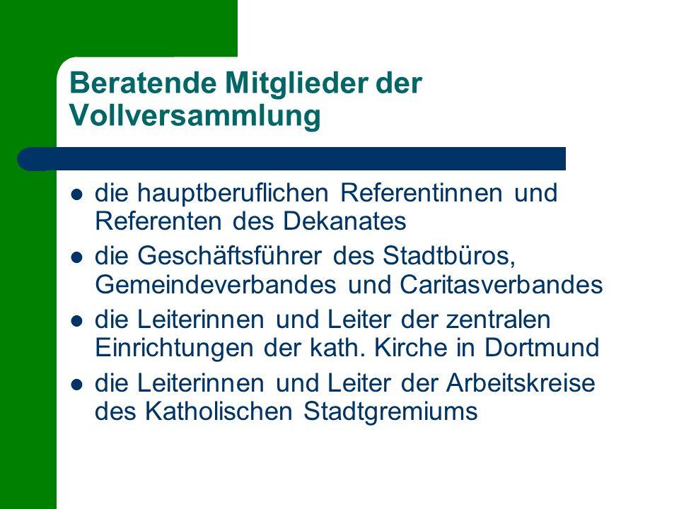 Beratende Mitglieder der Vollversammlung die hauptberuflichen Referentinnen und Referenten des Dekanates die Geschäftsführer des Stadtbüros, Gemeindeverbandes und Caritasverbandes die Leiterinnen und Leiter der zentralen Einrichtungen der kath.
