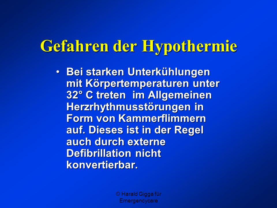 © Harald Gigga für Emergencycare Gefahren der Hypothermie Bei starken Unterkühlungen mit Körpertemperaturen unter 32° C treten im Allgemeinen Herzrhyt