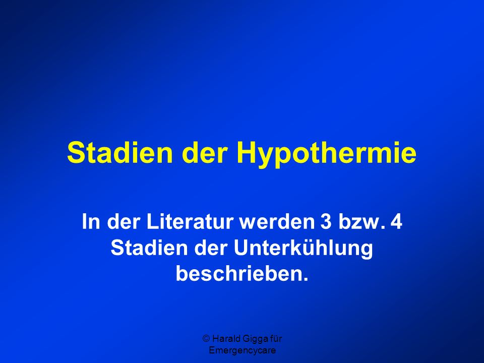 Stadien der Hypothermie In der Literatur werden 3 bzw. 4 Stadien der Unterkühlung beschrieben.