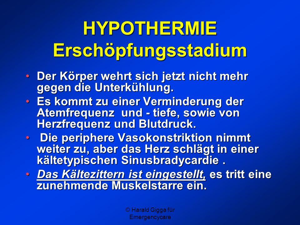 © Harald Gigga für Emergencycare HYPOTHERMIE Erschöpfungsstadium Der Körper wehrt sich jetzt nicht mehr gegen die Unterkühlung.Der Körper wehrt sich j