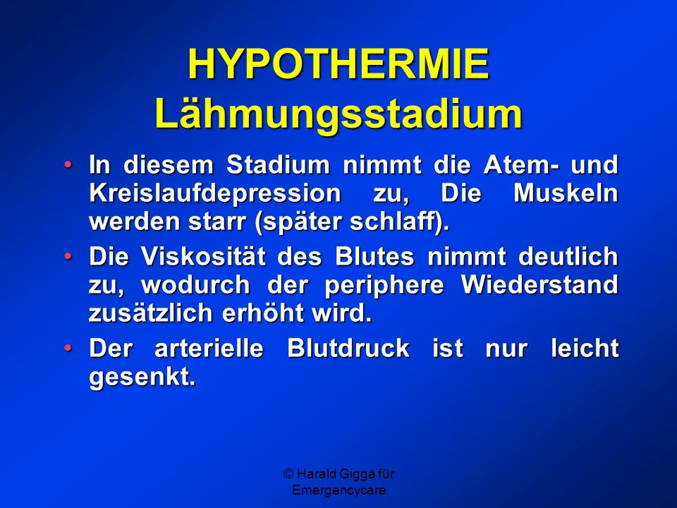 © Harald Gigga für Emergencycare HYPOTHERMIE Lähmungsstadium In diesem Stadium nimmt die Atem- und Kreislaufdepression zu, Die Muskeln werden starr (s