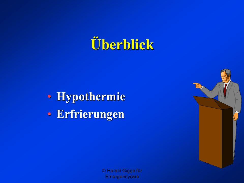© Harald Gigga für Emergencycare Stadien der Hypothermie Stadium I: Abwehrstadium (Erregungsstadium) Körpertemperatur ca.