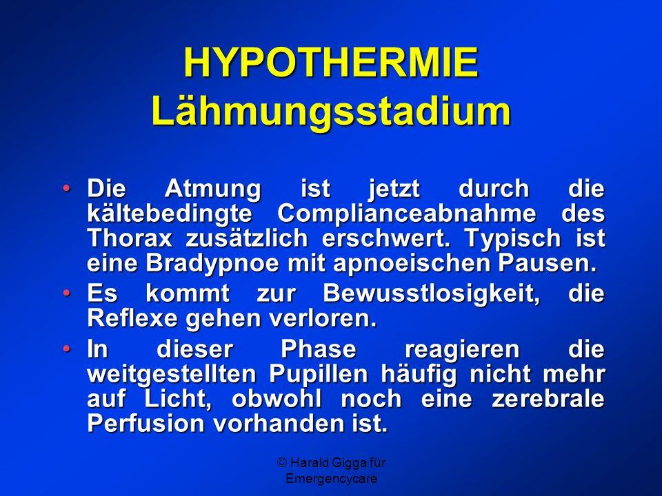 © Harald Gigga für Emergencycare HYPOTHERMIE Lähmungsstadium Die Atmung ist jetzt durch die kältebedingte Complianceabnahme des Thorax zusätzlich ersc