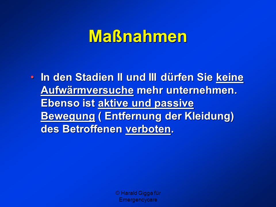 © Harald Gigga für Emergencycare Maßnahmen In den Stadien II und III dürfen Sie keine Aufwärmversuche mehr unternehmen. Ebenso ist aktive und passive