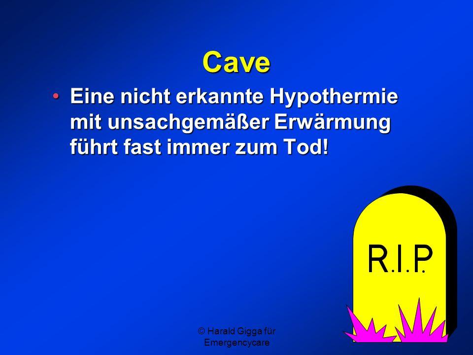 © Harald Gigga für Emergencycare Cave Eine nicht erkannte Hypothermie mit unsachgemäßer Erwärmung führt fast immer zum Tod!Eine nicht erkannte Hypothe