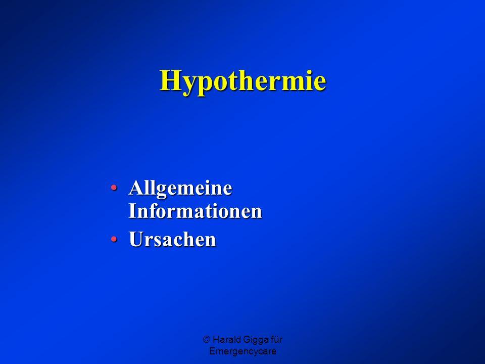 © Harald Gigga für Emergencycare Hypothermie Entsteht wenn die Wärmeabgabe des Körpers über einen längeren Zeitraum größer ist als die Wärmeproduktion.
