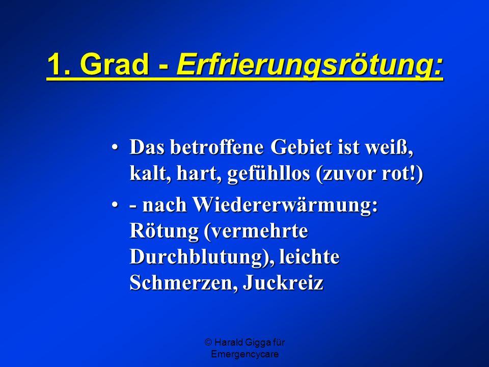 © Harald Gigga für Emergencycare 1. Grad - Erfrierungsrötung: Das betroffene Gebiet ist weiß, kalt, hart, gefühllos (zuvor rot!)Das betroffene Gebiet
