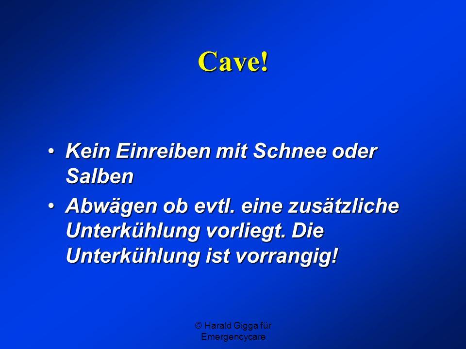 © Harald Gigga für Emergencycare Cave! Kein Einreiben mit Schnee oder SalbenKein Einreiben mit Schnee oder Salben Abwägen ob evtl. eine zusätzliche Un