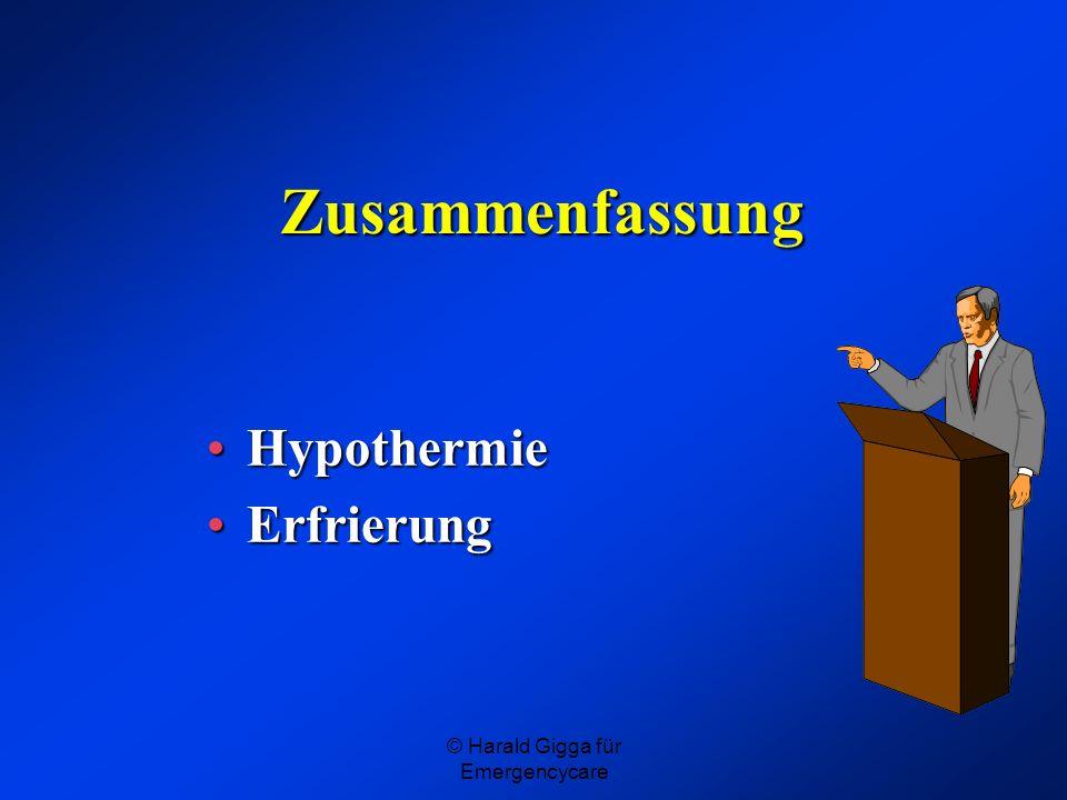 © Harald Gigga für Emergencycare Zusammenfassung HypothermieHypothermie ErfrierungErfrierung