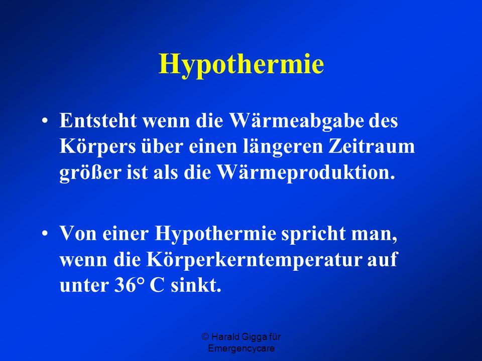 © Harald Gigga für Emergencycare Abwehrstadium: Maßnahmen Vor weiterer Auskühlung schützen Nasse Kleidung entfernen Trockene warme Decken Langsam aufwärmen, auch durch aktive Bewegung Warme gezuckerte Getränke Überwachung der Vitalfunktionen