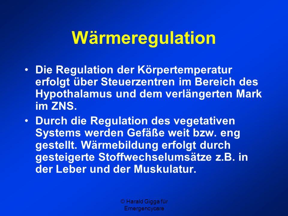 © Harald Gigga für Emergencycare Wärmeregulation Die Regulation der Körpertemperatur erfolgt über Steuerzentren im Bereich des Hypothalamus und dem ve