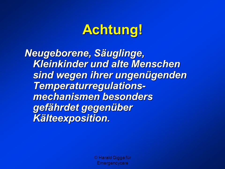 © Harald Gigga für Emergencycare Gefahren der Hypothermie Kreislaufstillstand infolge Absinkens der Körperkerntemperatur unter 30°CKreislaufstillstand infolge Absinkens der Körperkerntemperatur unter 30°C insuffiziente (ungenügende) Spontanatmung bis Apnoeinsuffiziente (ungenügende) Spontanatmung bis Apnoe