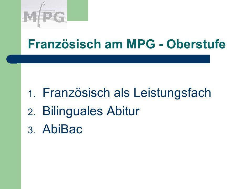 Französisch am MPG - Oberstufe 1. Französisch als Leistungsfach 2. Bilinguales Abitur 3. AbiBac