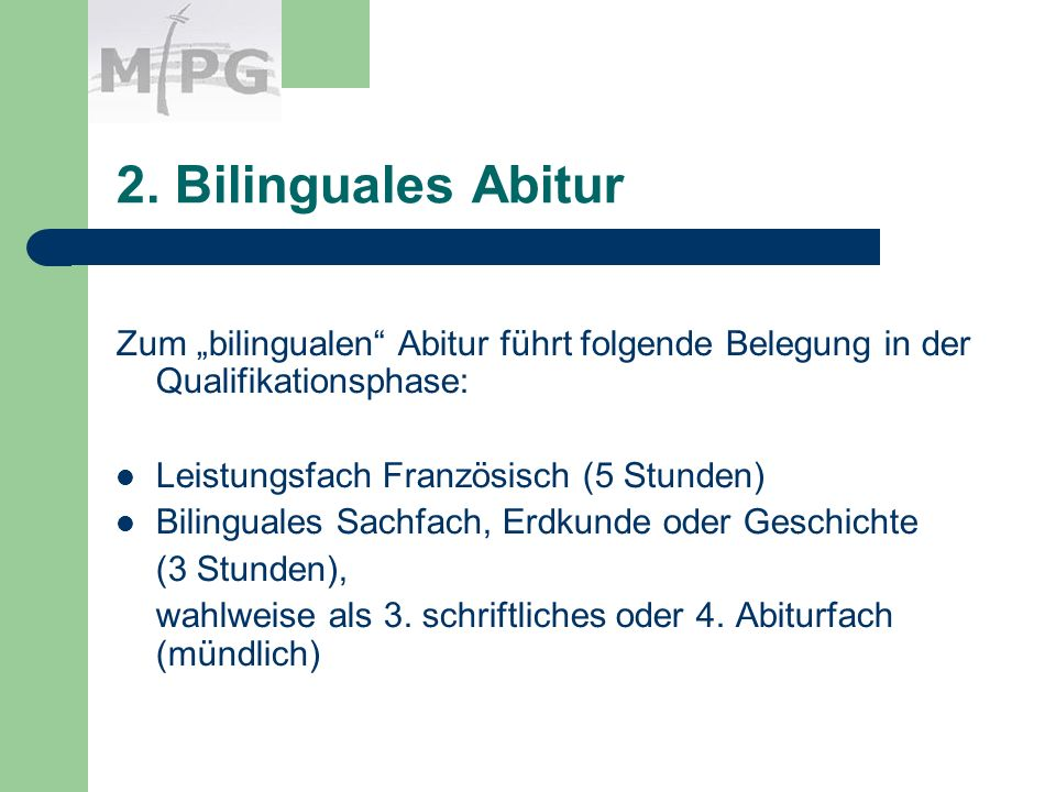 2. Bilinguales Abitur Zum bilingualen Abitur führt folgende Belegung in der Qualifikationsphase: Leistungsfach Französisch (5 Stunden) Bilinguales Sac