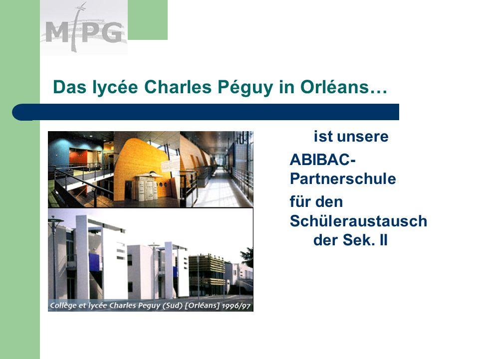 Das lycée Charles Péguy in Orléans… ist unsere ABIBAC- Partnerschule für den Schüleraustausch der Sek.