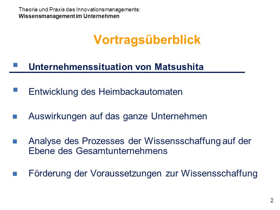 Theorie und Praxis des Innovationsmanagements: Wissensmanagement im Unternehmen 2 Vortragsüberblick Unternehmenssituation von Matsushita Entwicklung d