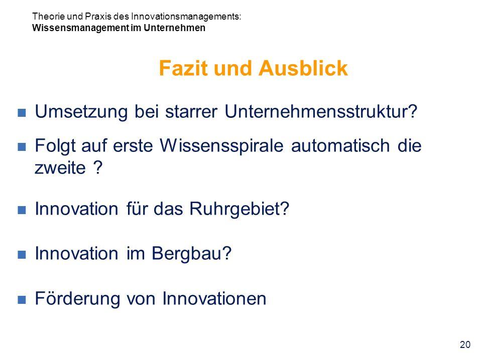 Theorie und Praxis des Innovationsmanagements: Wissensmanagement im Unternehmen 20 Fazit und Ausblick Umsetzung bei starrer Unternehmensstruktur? Folg