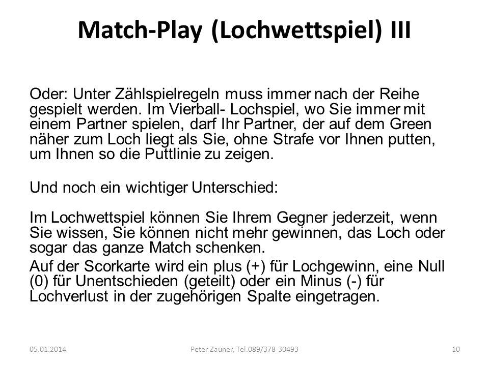 Match-Play (Lochwettspiel) III Oder: Unter Zählspielregeln muss immer nach der Reihe gespielt werden. Im Vierball- Lochspiel, wo Sie immer mit einem P