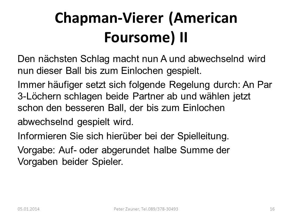 Chapman-Vierer (American Foursome) II Den nächsten Schlag macht nun A und abwechselnd wird nun dieser Ball bis zum Einlochen gespielt. Immer häufiger