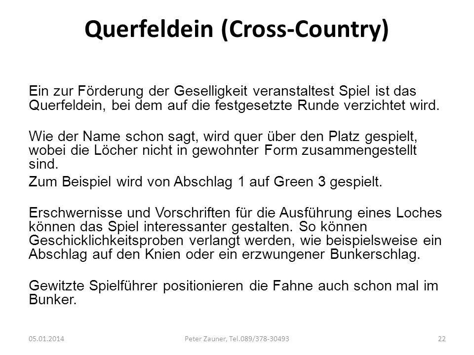 Querfeldein (Cross-Country) Ein zur Förderung der Geselligkeit veranstaltest Spiel ist das Querfeldein, bei dem auf die festgesetzte Runde verzichtet