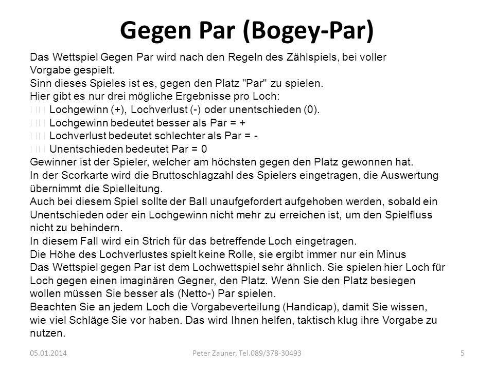 Gegen Par (Bogey-Par) Das Wettspiel Gegen Par wird nach den Regeln des Zählspiels, bei voller Vorgabe gespielt. Sinn dieses Spieles ist es, gegen den