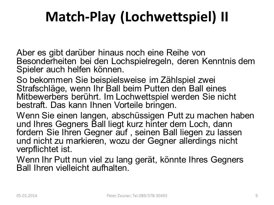 Match-Play (Lochwettspiel) II Aber es gibt darüber hinaus noch eine Reihe von Besonderheiten bei den Lochspielregeln, deren Kenntnis dem Spieler auch