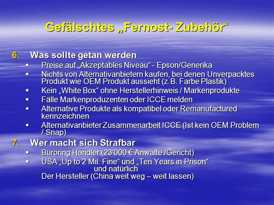 Gefälschtes Fernost- Zubehör 6.Was sollte getan werden Preise auf Akzeptables Niveau - Epson/Generika Preise auf Akzeptables Niveau - Epson/Generika N