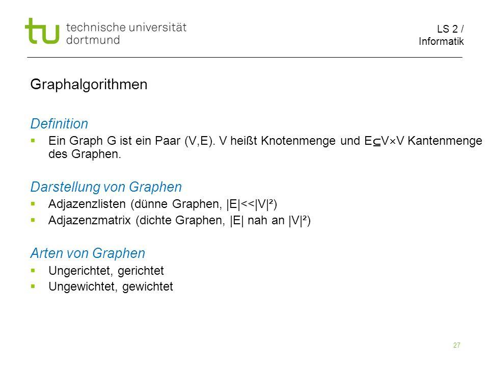 LS 2 / Informatik 27 Definition Ein Graph G ist ein Paar (V,E).