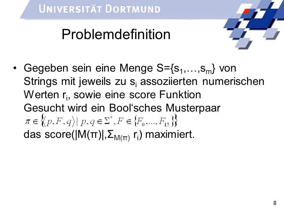 8 Problemdefinition Gegeben sein eine Menge S={s 1,…,s m } von Strings mit jeweils zu s i assoziierten numerischen Werten r i, sowie eine score Funkti